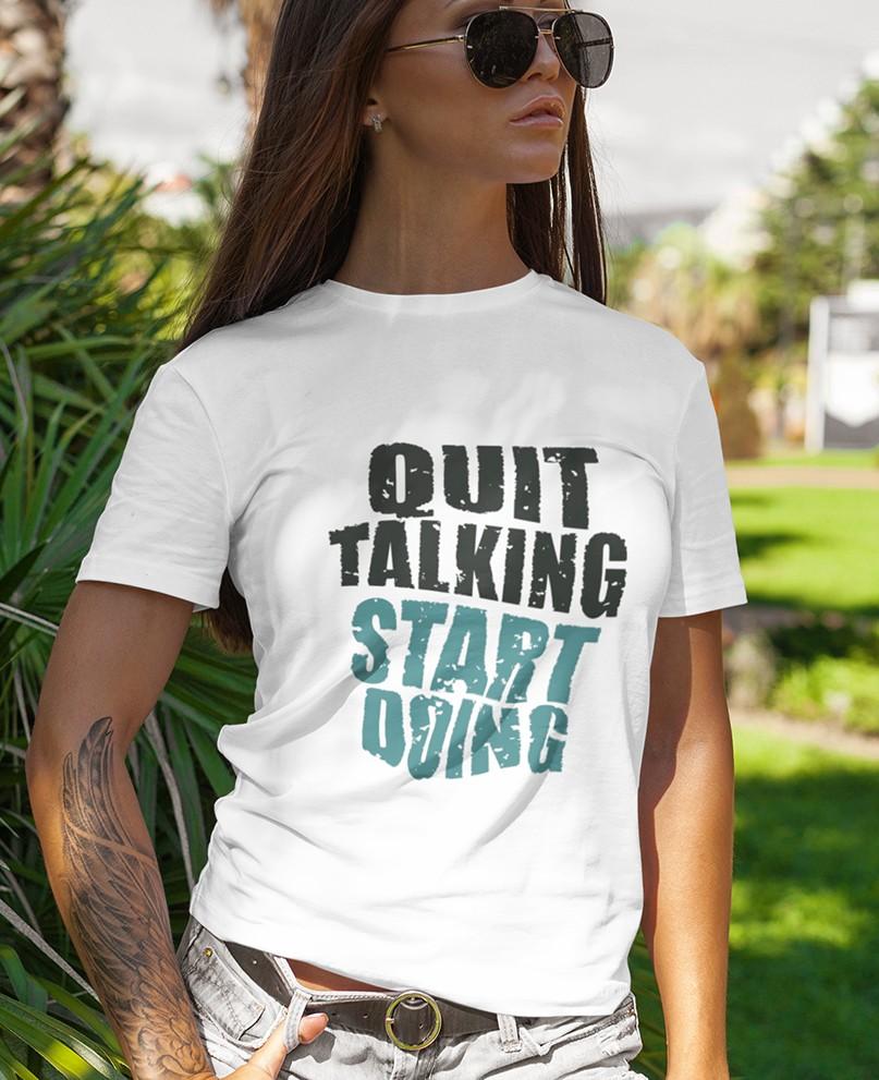Quit Talking Start Doing T-Shirt