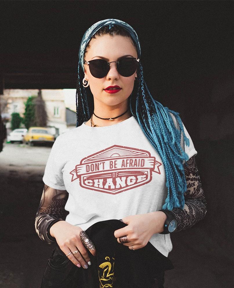 Don't Be Afraid of Change T-Shirt